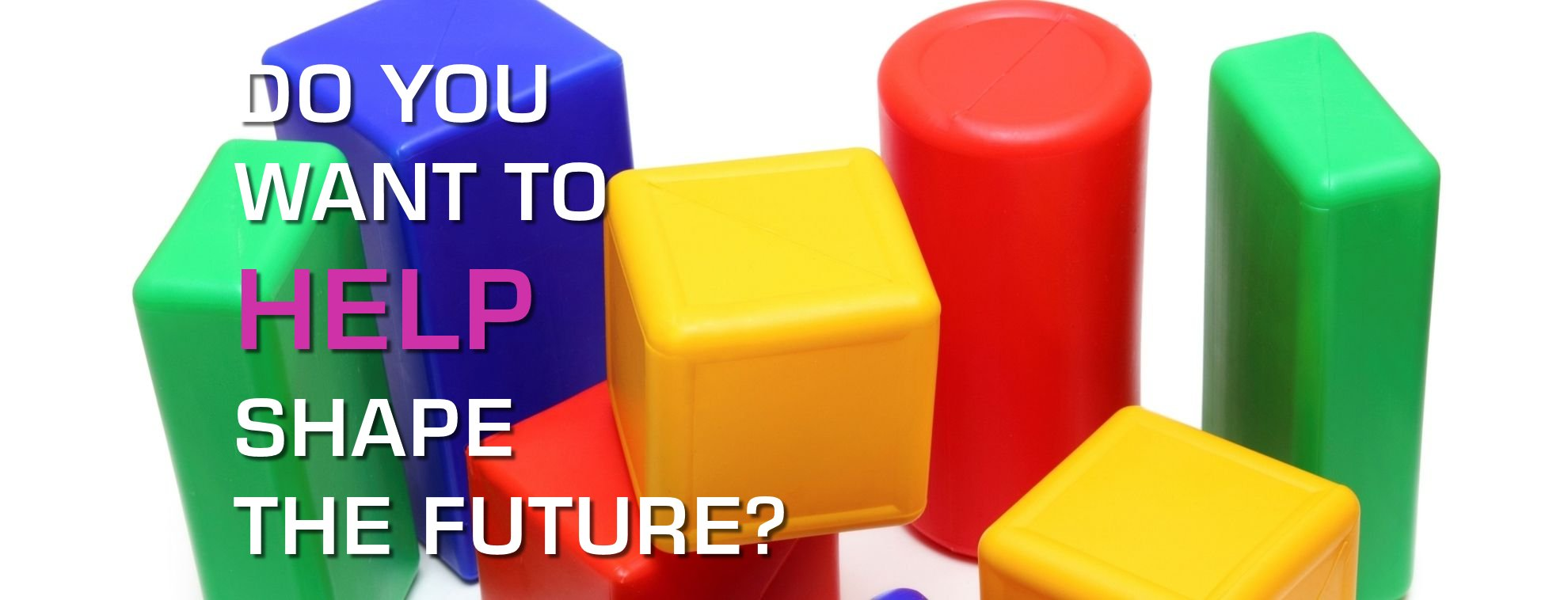 Do you want to help shape the future?